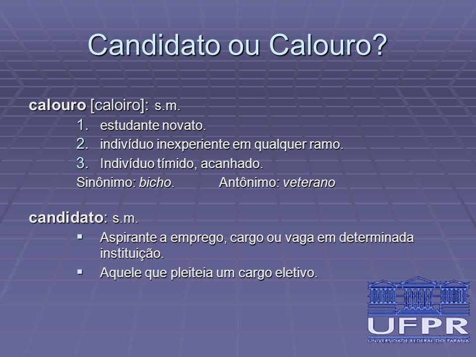 Candidato ou Calouro calouro [caloiro]: s.m. candidato: s.m.